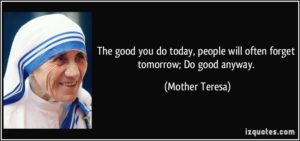 quote-the-good-you-do-today-people-will-often-forget-tomorrow-do-good-anyway-mother-teresa-285130